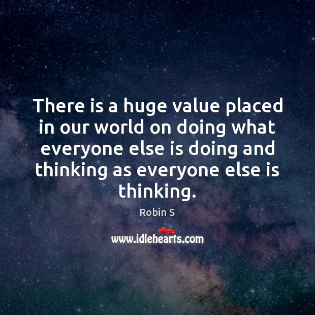 There is a huge value placed in our world on doing what Robin S Picture Quote