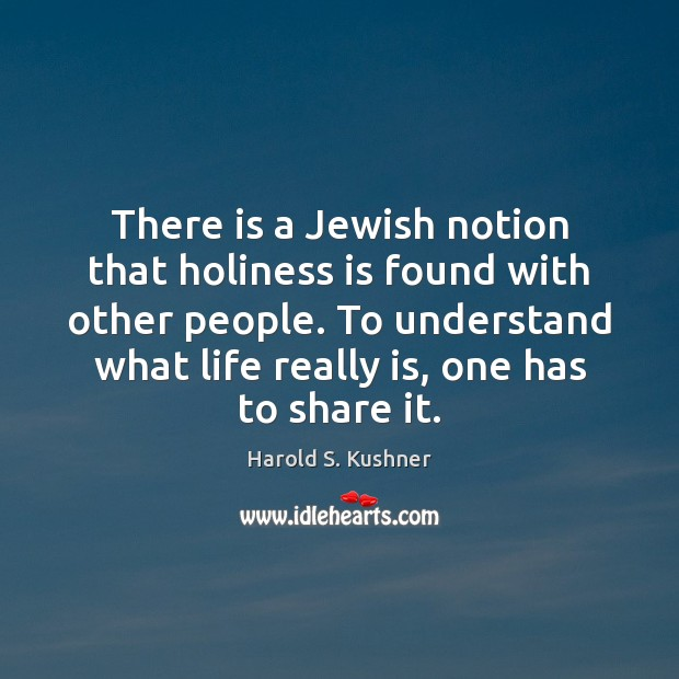 There is a Jewish notion that holiness is found with other people. Image