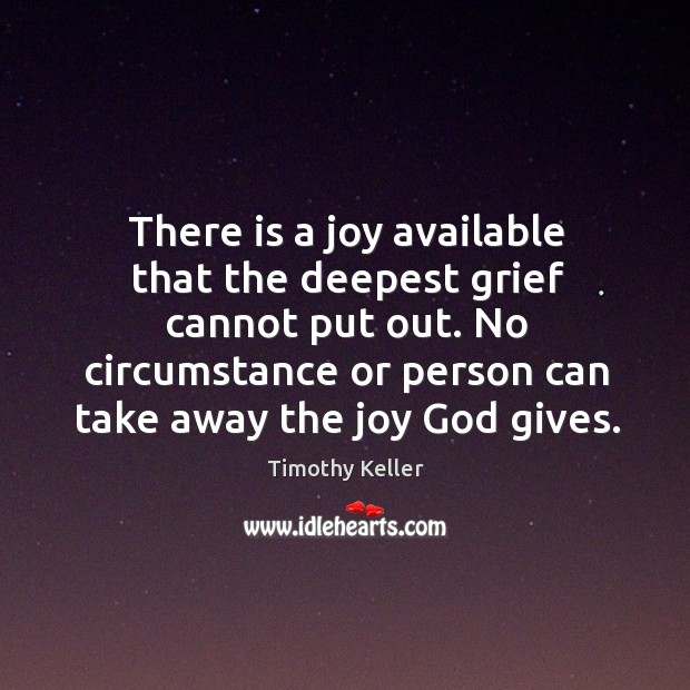 There is a joy available that the deepest grief cannot put out. Image