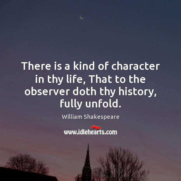 There is a kind of character in thy life, That to the Image