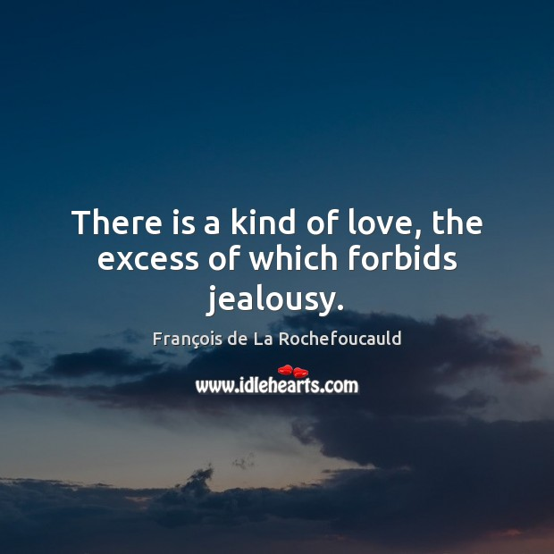 Image, There is a kind of love, the excess of which forbids jealousy.
