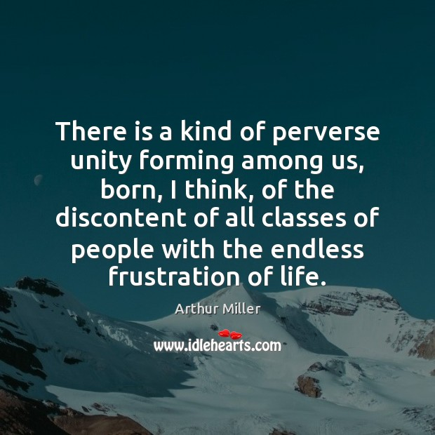 Image, There is a kind of perverse unity forming among us, born, I