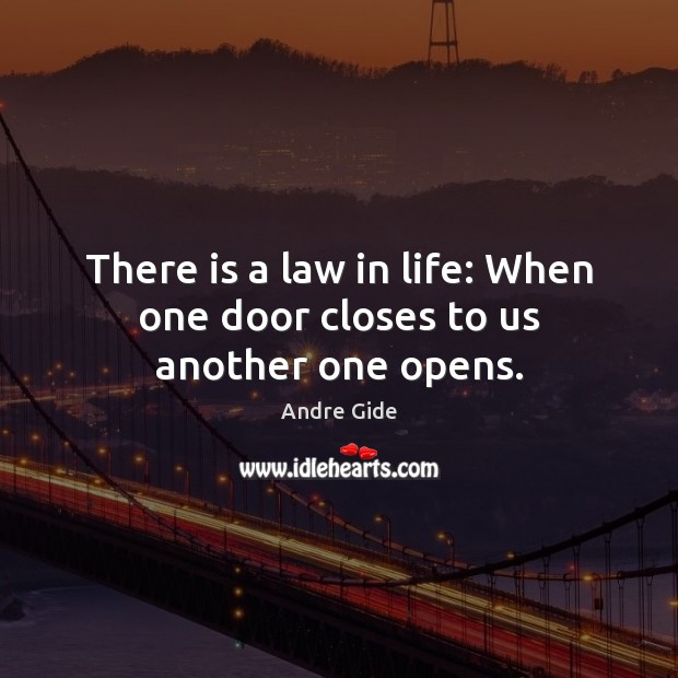 There is a law in life: When one door closes to us another one opens. Andre Gide Picture Quote