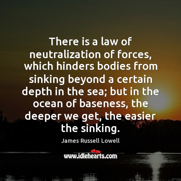 There is a law of neutralization of forces, which hinders bodies from James Russell Lowell Picture Quote