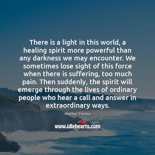 There is a light in this world, a healing spirit more powerful Image