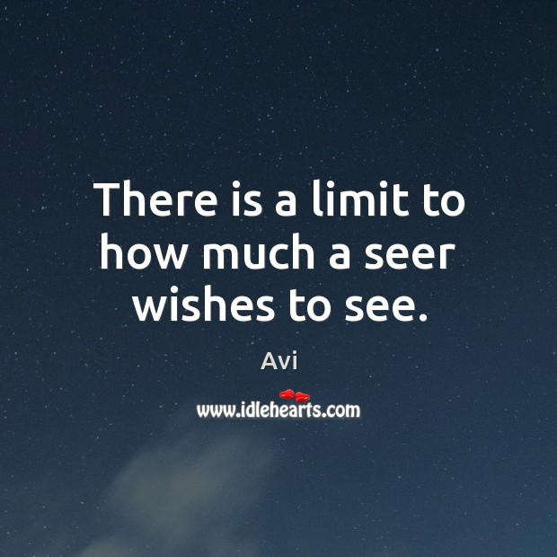 Image, There is a limit to how much a seer wishes to see.