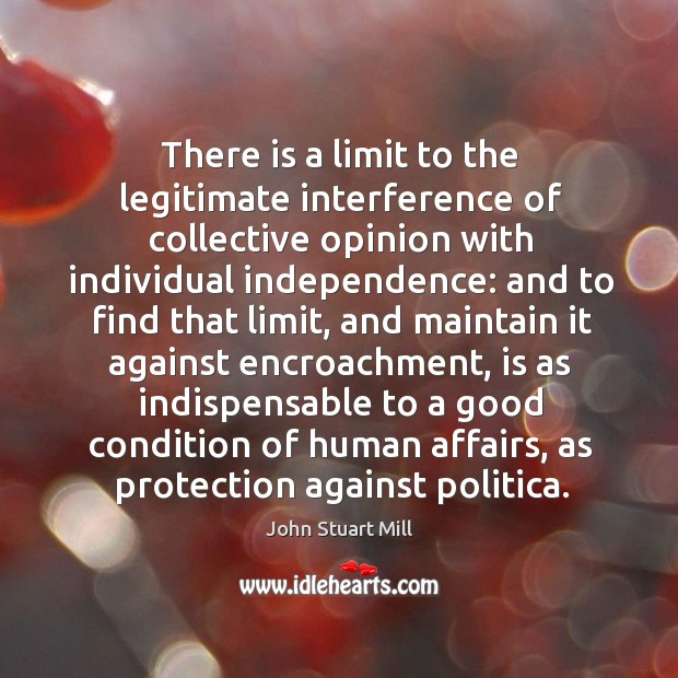 Image, There is a limit to the legitimate interference of collective opinion with individual independence: