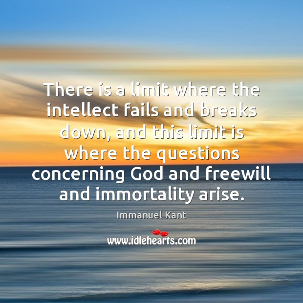 Image, There is a limit where the intellect fails and breaks down, and