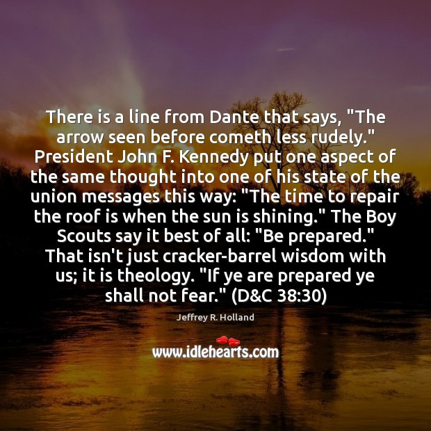 """There is a line from Dante that says, """"The arrow seen before Jeffrey R. Holland Picture Quote"""