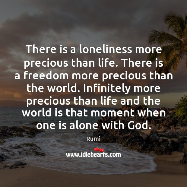There is a loneliness more precious than life. There is a freedom Image
