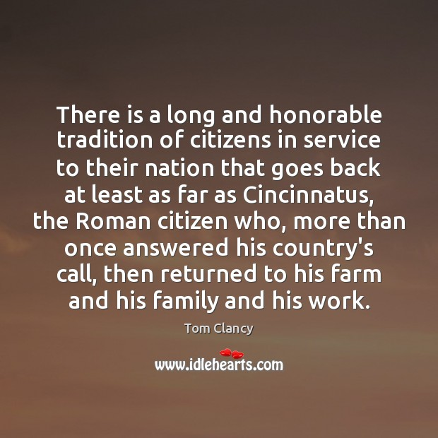 There is a long and honorable tradition of citizens in service to Tom Clancy Picture Quote