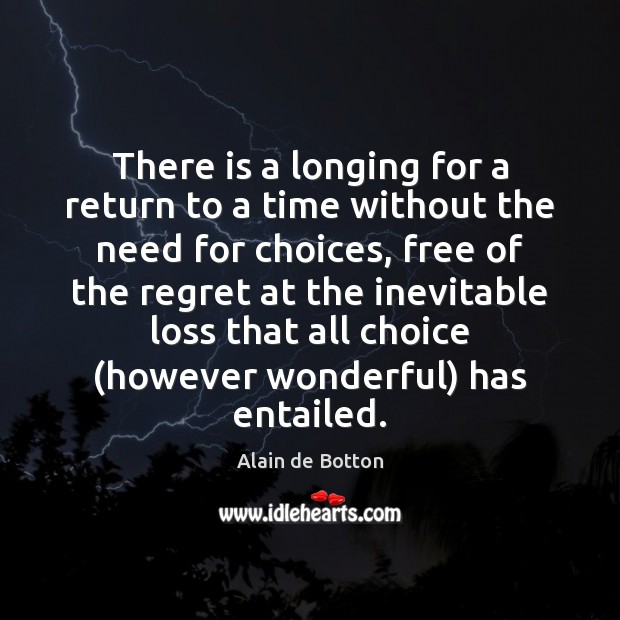 There is a longing for a return to a time without the Alain de Botton Picture Quote
