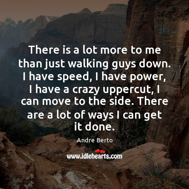 Image, There is a lot more to me than just walking guys down.
