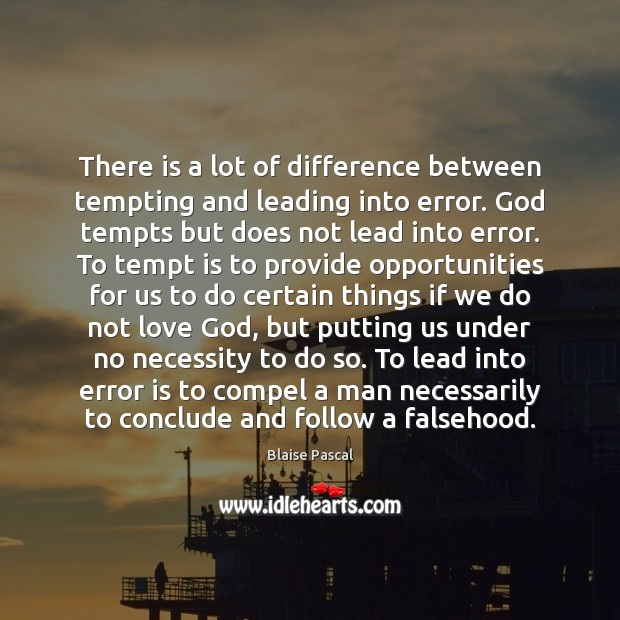 There is a lot of difference between tempting and leading into error. Blaise Pascal Picture Quote