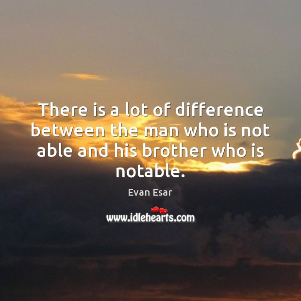 There is a lot of difference between the man who is not Evan Esar Picture Quote