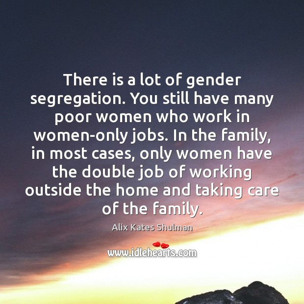 Image, There is a lot of gender segregation. You still have many poor