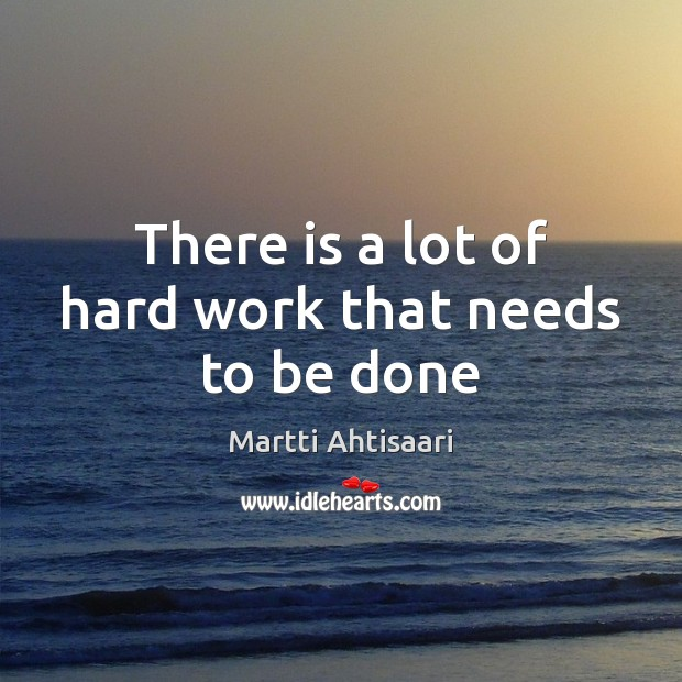 There is a lot of hard work that needs to be done Image