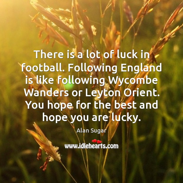 Image, There is a lot of luck in football. Following England is like
