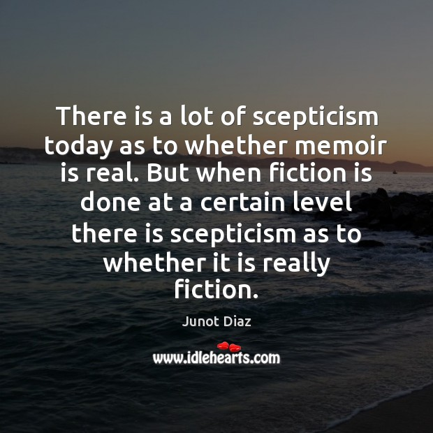 There is a lot of scepticism today as to whether memoir is Junot Diaz Picture Quote