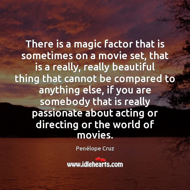 Penélope Cruz Picture Quote image saying: There is a magic factor that is sometimes on a movie set,