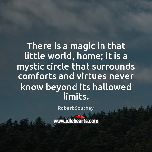 There is a magic in that little world, home; it is a Image