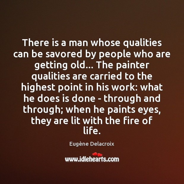 There is a man whose qualities can be savored by people who Image