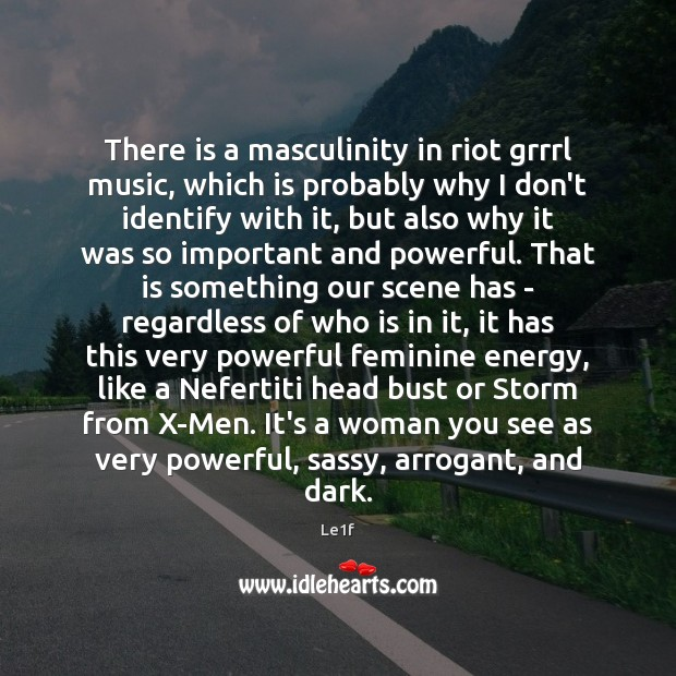 There is a masculinity in riot grrrl music, which is probably why Le1f Picture Quote
