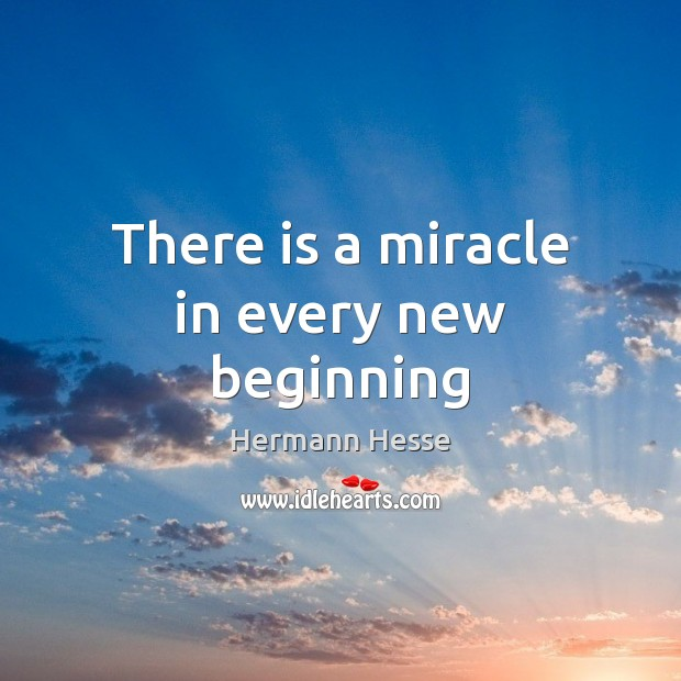 Image, There is a miracle in every new beginning