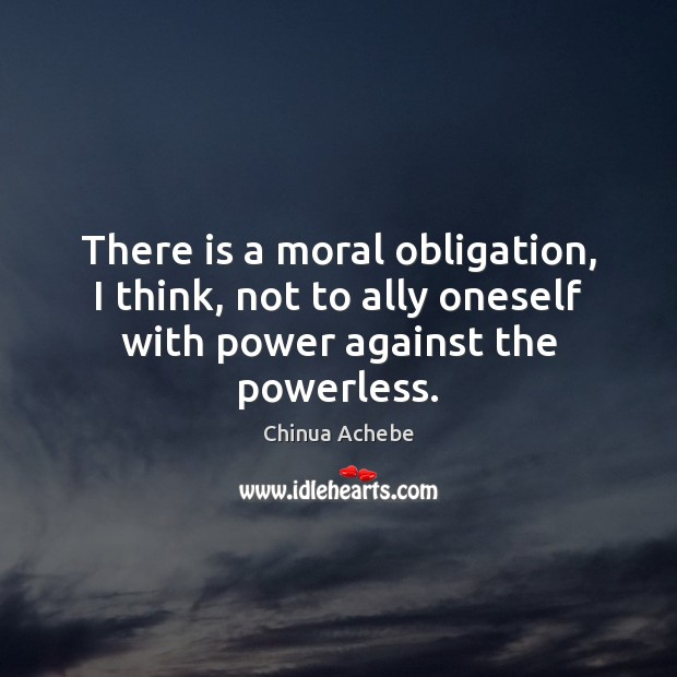 Image, There is a moral obligation, I think, not to ally oneself with