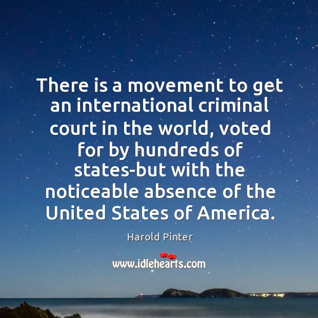 There is a movement to get an international criminal court in the world, voted for by hundreds Image