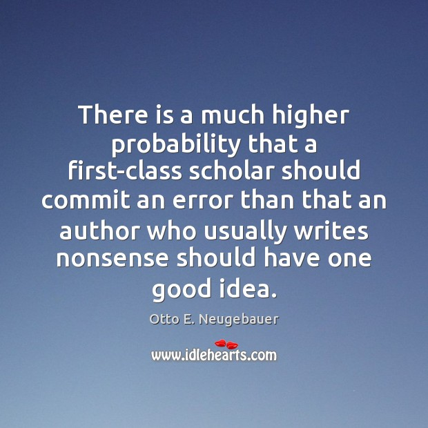 There is a much higher probability that a first-class scholar should commit Image