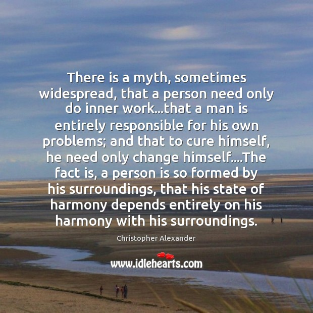 There is a myth, sometimes widespread, that a person need only do Christopher Alexander Picture Quote