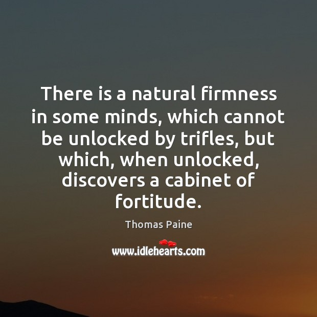 Image, There is a natural firmness in some minds, which cannot be unlocked