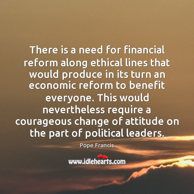 There is a need for financial reform along ethical lines that would Image