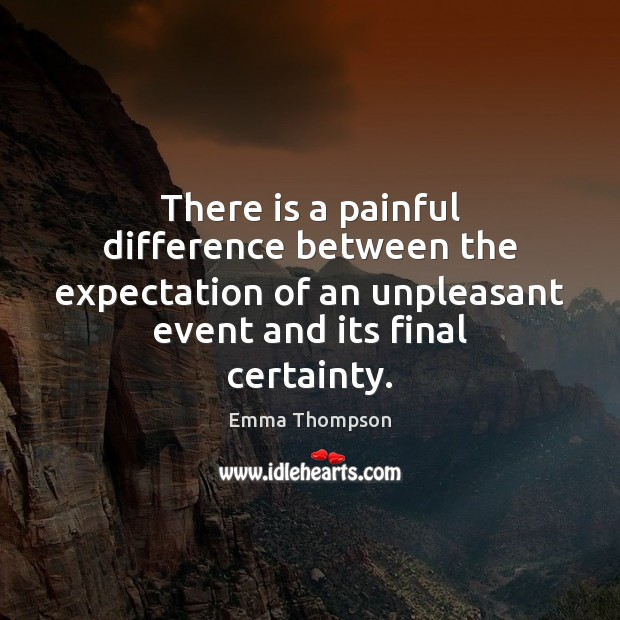Image, There is a painful difference between the expectation of an unpleasant event