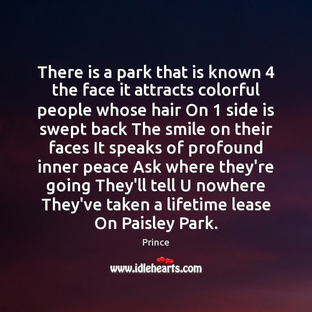 There is a park that is known 4 the face it attracts colorful Prince Picture Quote