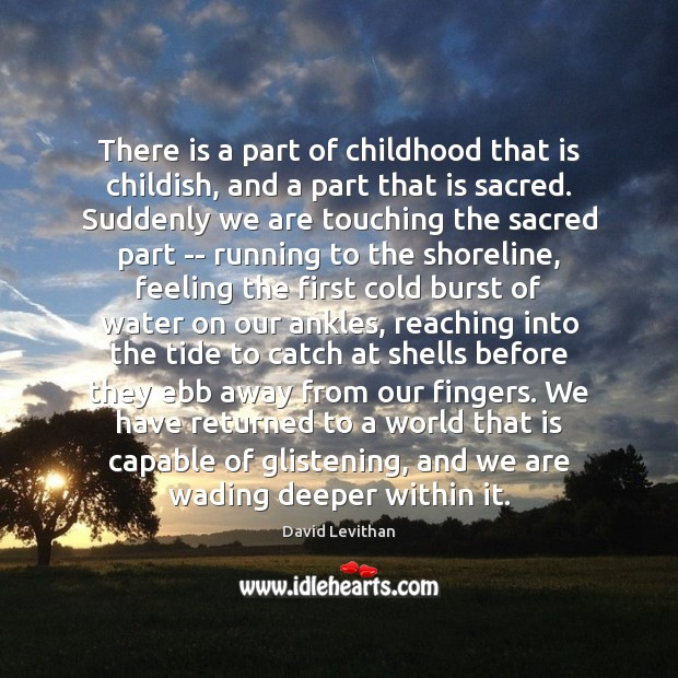 There is a part of childhood that is childish, and a part David Levithan Picture Quote
