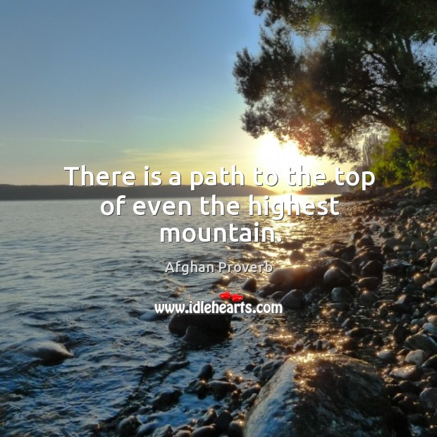 There is a path to the top of even the highest mountain. Afghan Proverbs Image