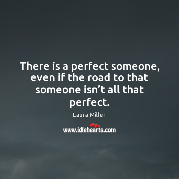 There is a perfect someone, even if the road to that someone isn't all that perfect. Image
