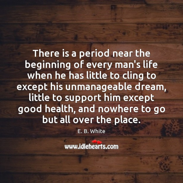 Image, There is a period near the beginning of every man's life when