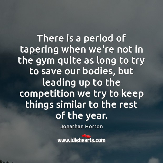 Image, There is a period of tapering when we're not in the gym