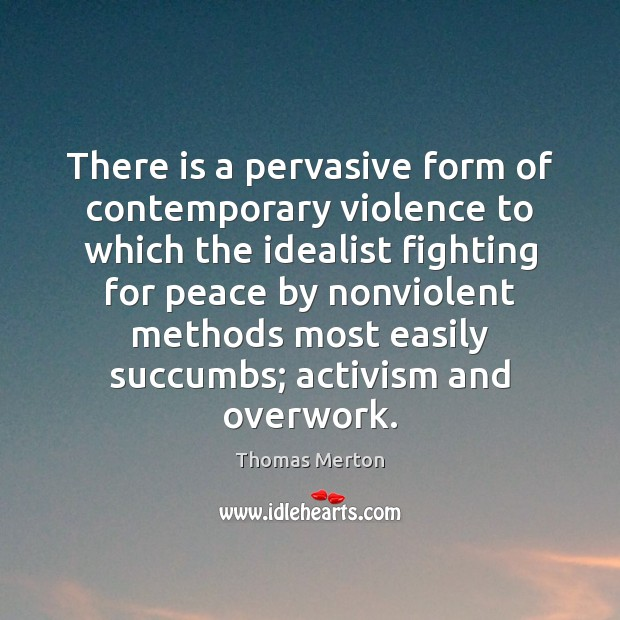 There is a pervasive form of contemporary violence to which the idealist Thomas Merton Picture Quote