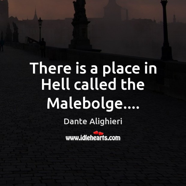 There is a place in Hell called the Malebolge…. Image