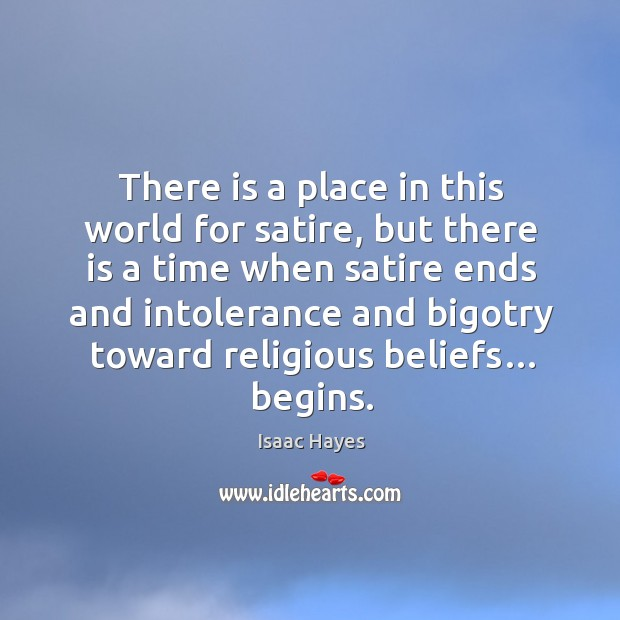 There is a place in this world for satire, but there is a time when satire ends and intolerance Image