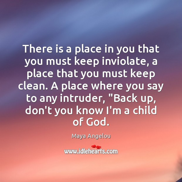 Image, There is a place in you that you must keep inviolate, a