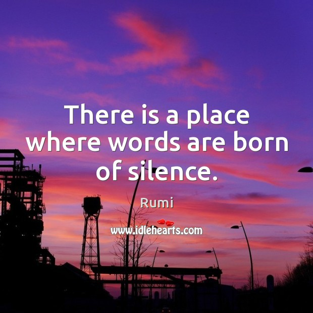 There is a place where words are born of silence. Image