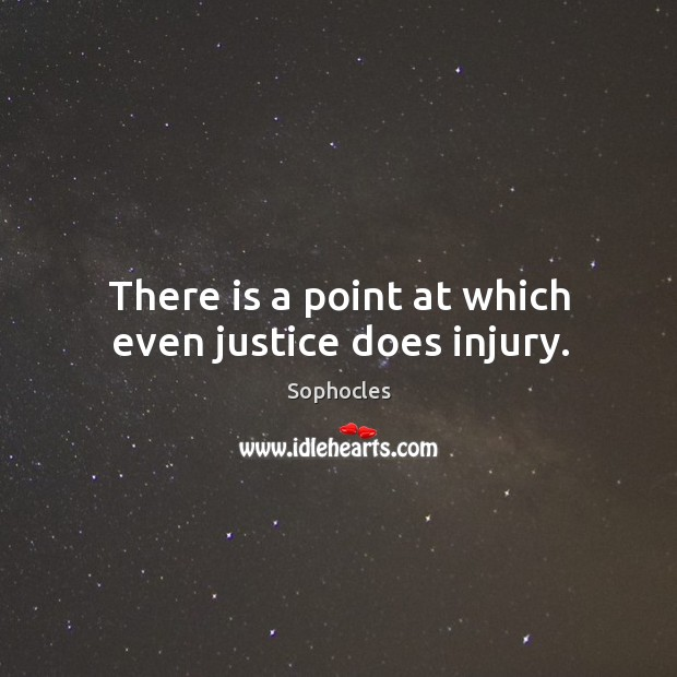 There is a point at which even justice does injury. Image