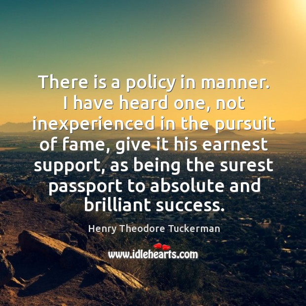 There is a policy in manner. I have heard one, not inexperienced Henry Theodore Tuckerman Picture Quote