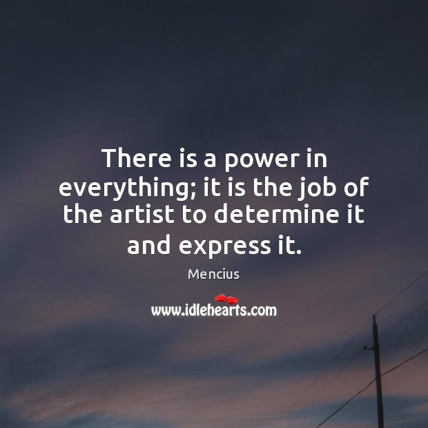 There is a power in everything; it is the job of the Mencius Picture Quote
