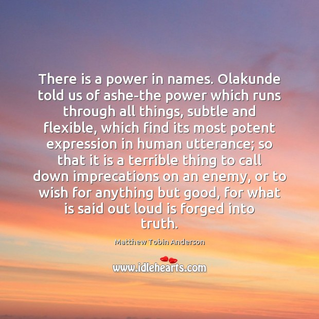 Image, There is a power in names. Olakunde told us of ashe-the power